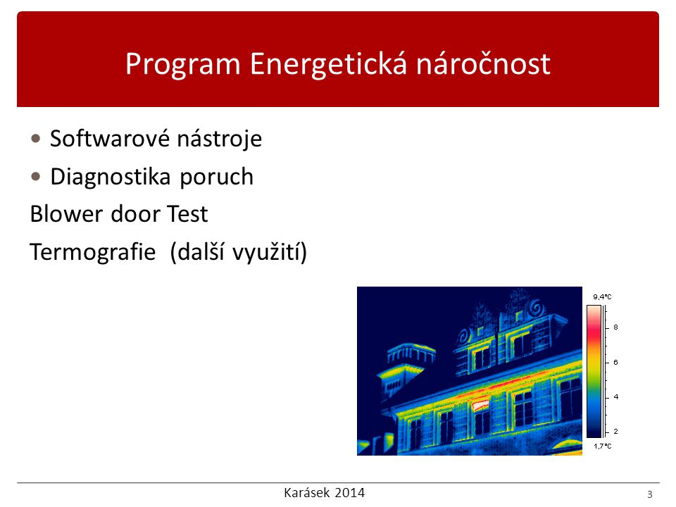 Karásek 2014 Softwarové nástroje Diagnostika poruch Blower door Test Termografie (další využití) 3 Program Energetická náročnost