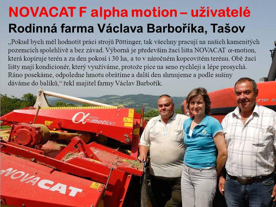 """NOVACAT F alpha motion – u ž ivatelé Rodinná farma Václava Barboříka, Tašov """"Pokud bych měl hodnotit práci strojů Pöttinger, tak všechny pracují na našich kamenitých pozemcích spolehlivě a bez závad."""