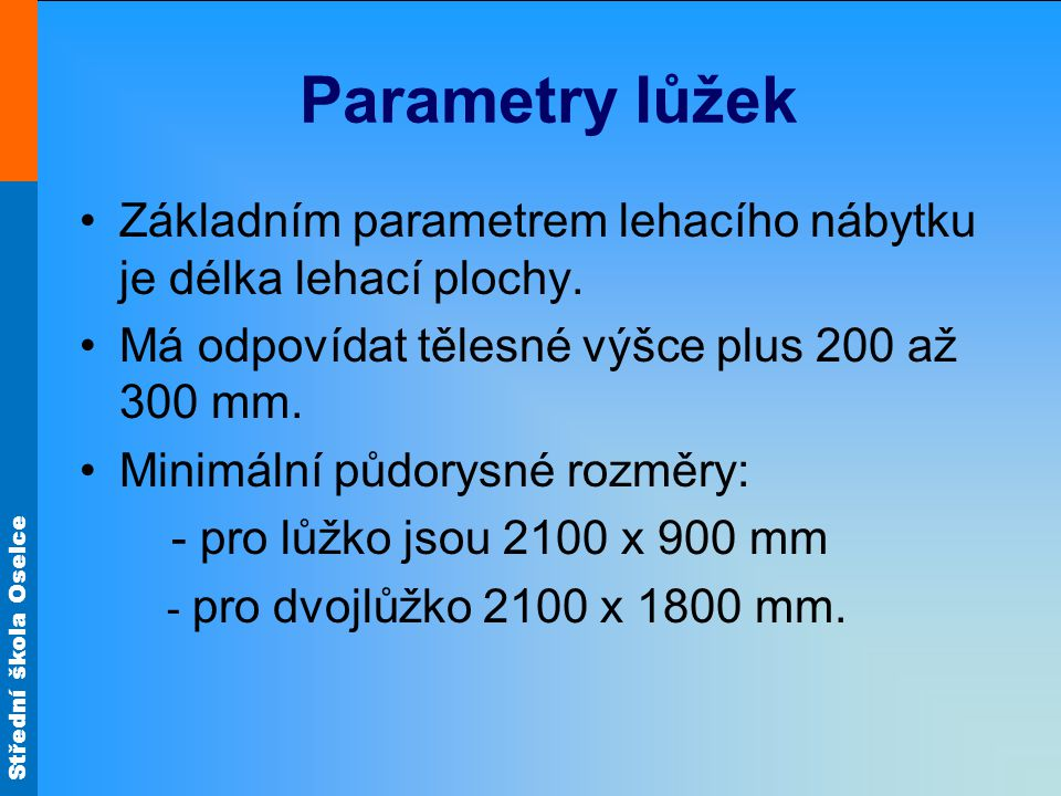 Střední škola Oselce Parametry lůžek Základním parametrem lehacího nábytku je délka lehací plochy.