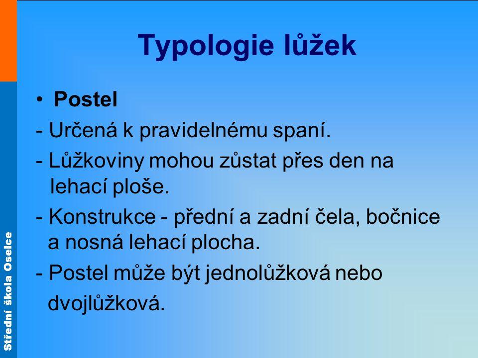 Střední škola Oselce Typologie lůžek Postel - Určená k pravidelnému spaní.