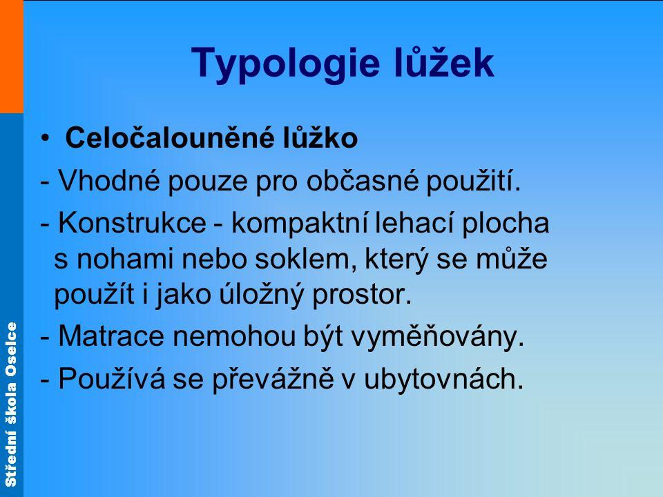 Střední škola Oselce Typologie lůžek Celočalouněné lůžko - Vhodné pouze pro občasné použití.