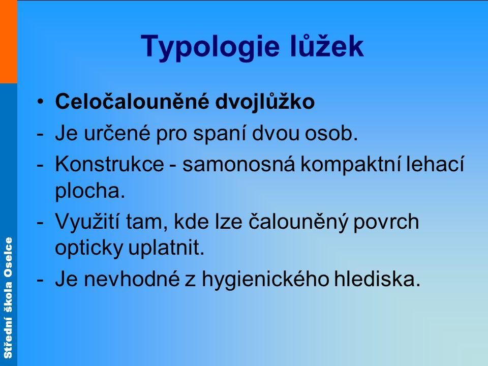 Střední škola Oselce Typologie lůžek Celočalouněné dvojlůžko -Je určené pro spaní dvou osob.