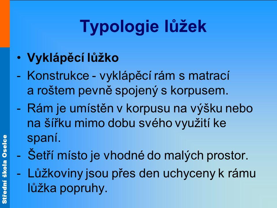 Střední škola Oselce Typologie lůžek Vyklápěcí lůžko -Konstrukce - vyklápěcí rám s matrací a roštem pevně spojený s korpusem.