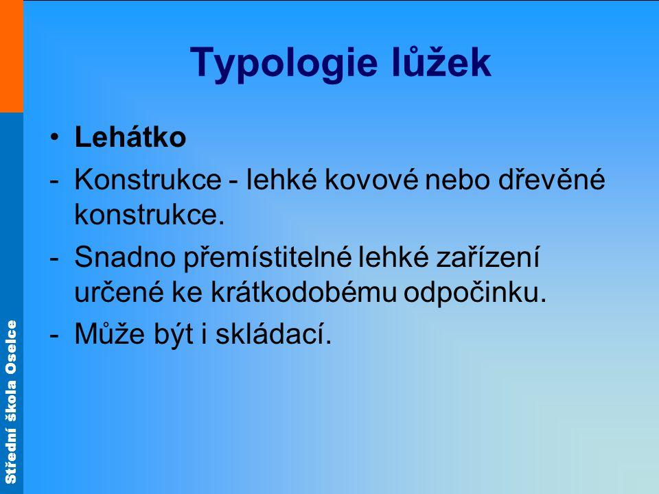 Střední škola Oselce Typologie lůžek Lehátko -Konstrukce - lehké kovové nebo dřevěné konstrukce.