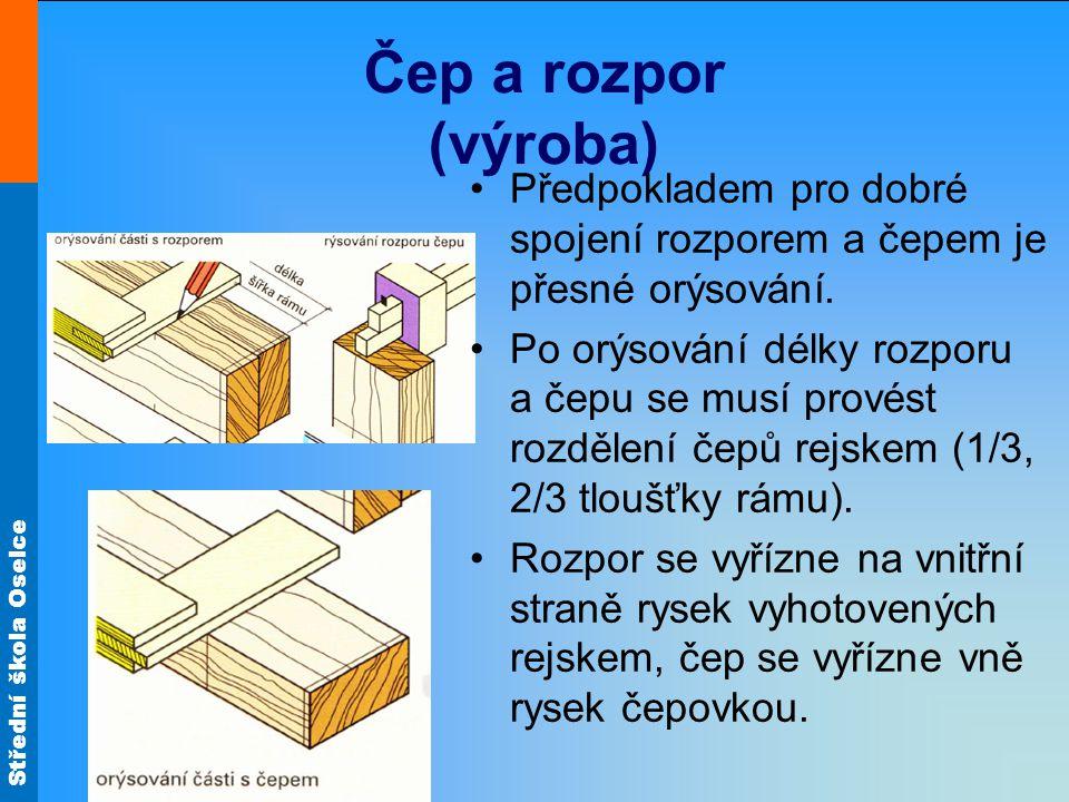 Střední škola Oselce Čep a rozpor (výroba) Předpokladem pro dobré spojení rozporem a čepem je přesné orýsování.