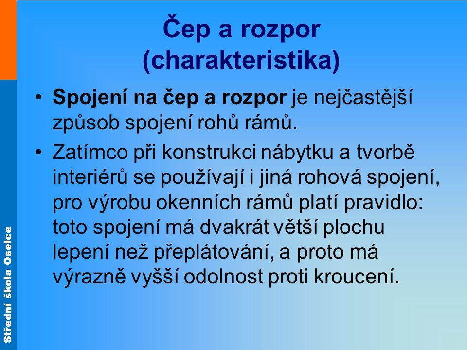 Střední škola Oselce Čep a rozpor (charakteristika) Spojení na čep a rozpor je nejčastější způsob spojení rohů rámů. Zatímco při konstrukci nábytku a