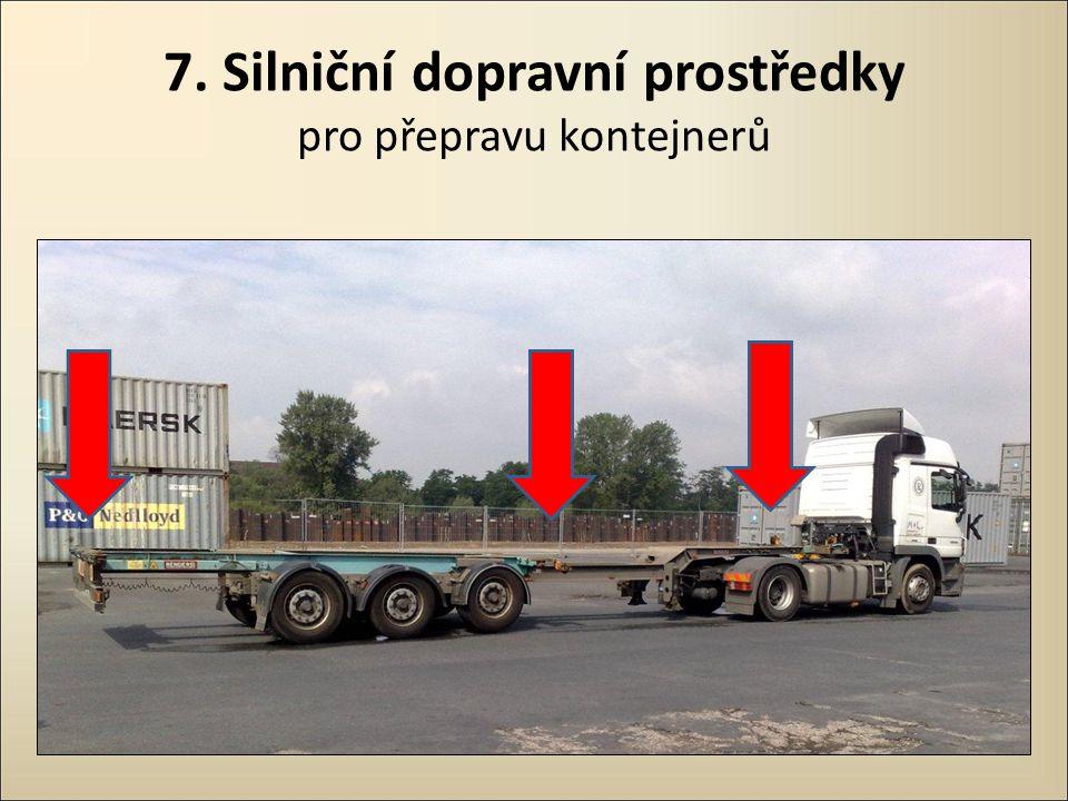 7. Silniční dopravní prostředky pro přepravu kontejnerů