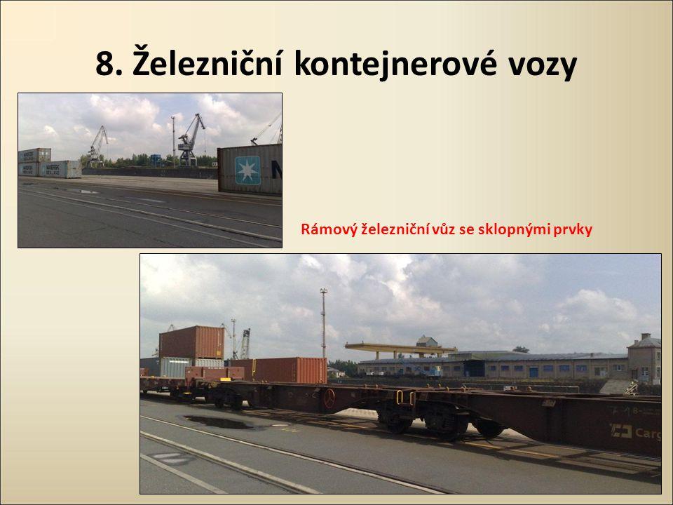 8. Železniční kontejnerové vozy Rámový železniční vůz se sklopnými prvky