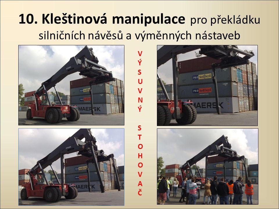 10. Kleštinová manipulace pro překládku silničních návěsů a výměnných nástaveb VÝSUVNÝ STOHOVAČVÝSUVNÝ STOHOVAČ