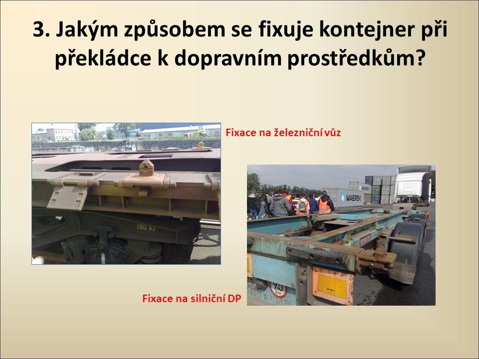 3. Jakým způsobem se fixuje kontejner při překládce k dopravním prostředkům? Fixace na silniční DP Fixace na železniční vůz