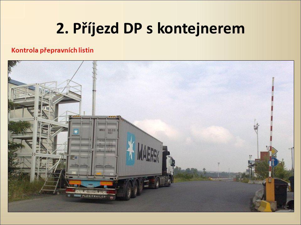 2. Příjezd DP s kontejnerem Kontrola přepravních listin