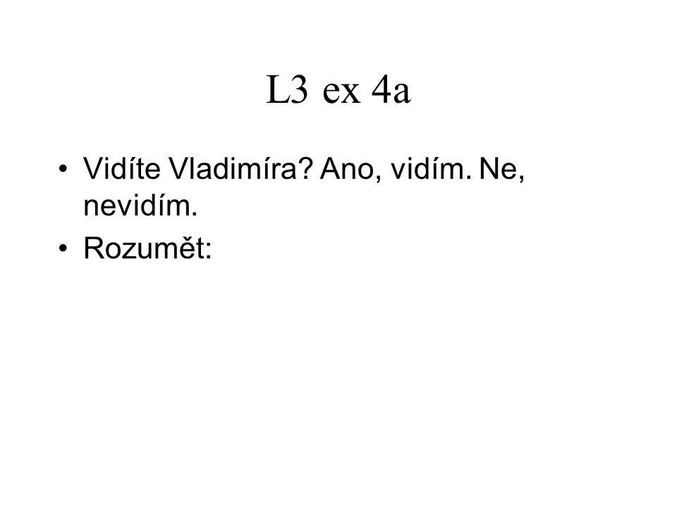 L3 ex 4a Vidíte Vladimíra? Ano, vidím. Ne, nevidím. Rozumět: