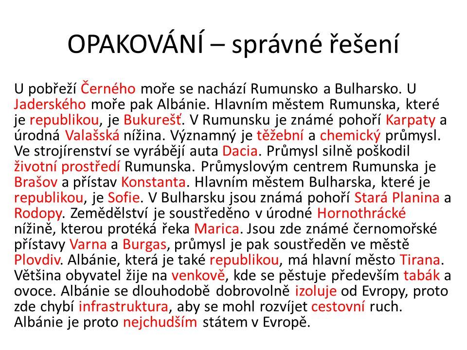 OPAKOVÁNÍ – správné řešení U pobřeží Černého moře se nachází Rumunsko a Bulharsko.