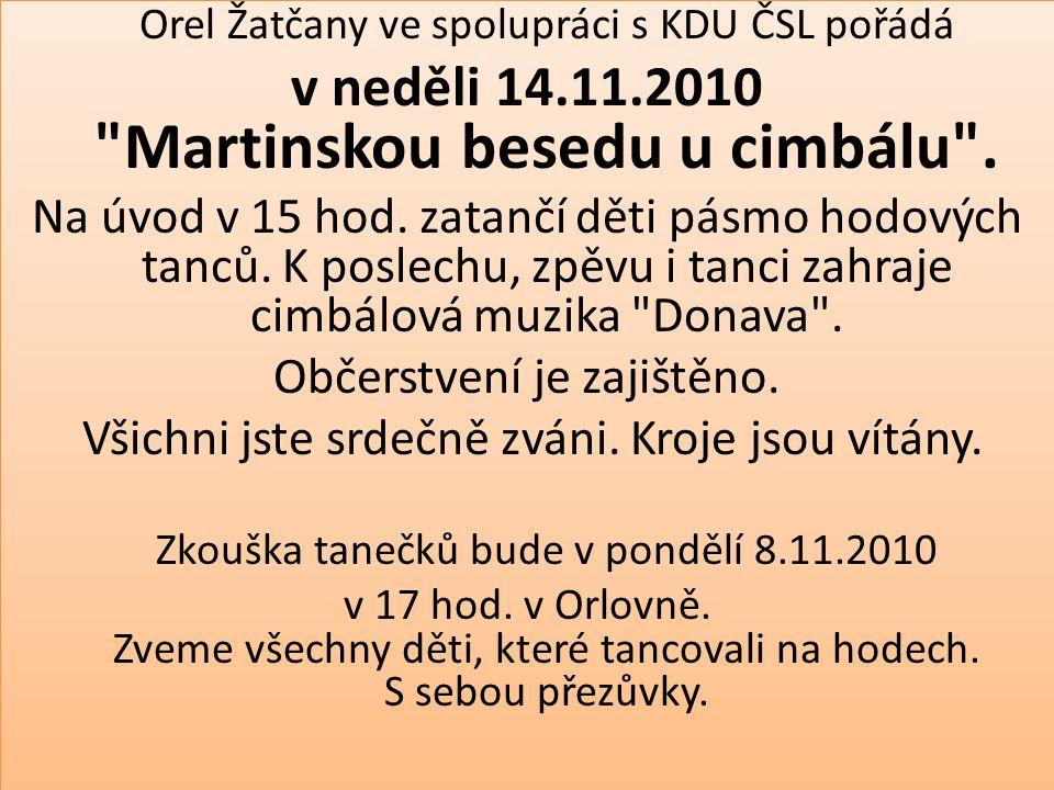 Orel Žatčany ve spolupráci s KDU ČSL pořádá v neděli 14.11.2010 Martinskou besedu u cimbálu .
