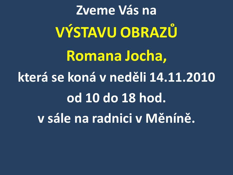 Zveme Vás na VÝSTAVU OBRAZŮ Romana Jocha, která se koná v neděli 14.11.2010 od 10 do 18 hod. v sále na radnici v Měníně.