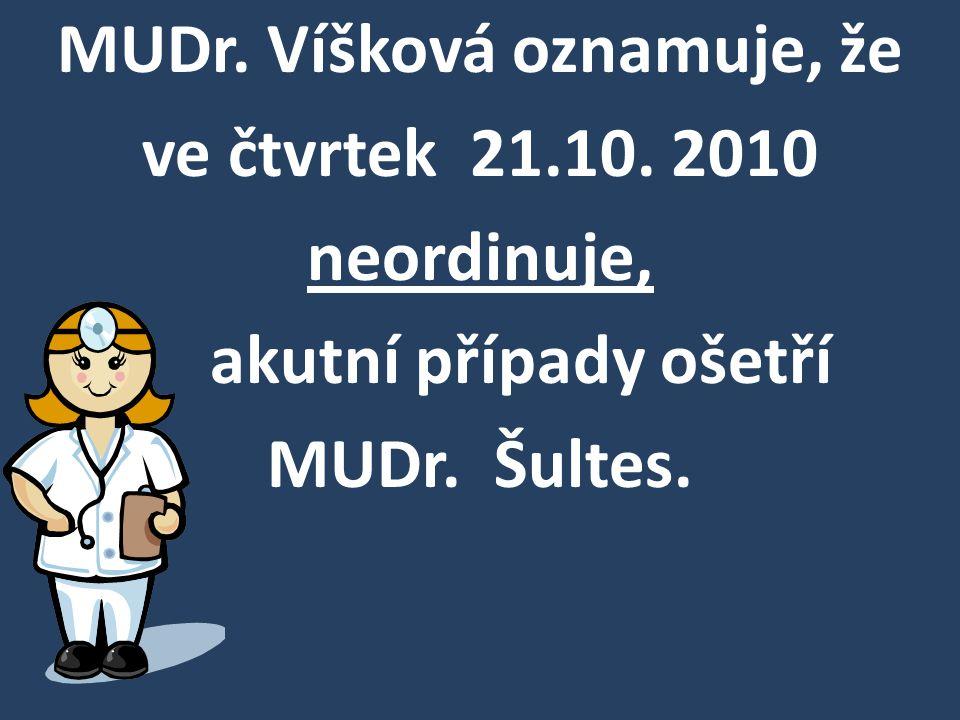 MUDr. Víšková oznamuje, že ve čtvrtek 21.10. 2010 neordinuje, akutní případy ošetří MUDr. Šultes.