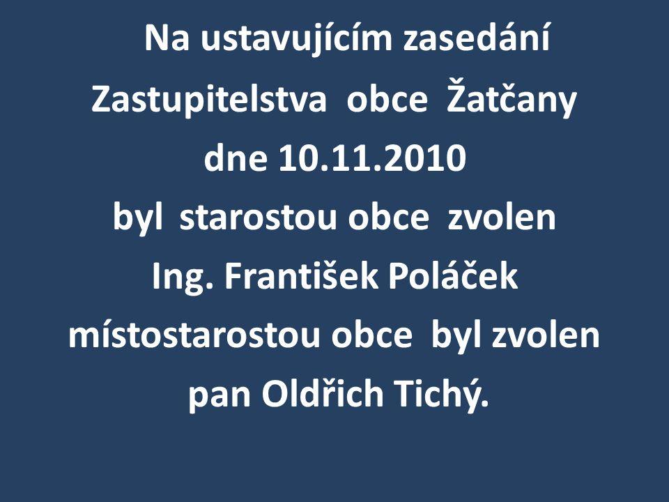 Na ustavujícím zasedání Zastupitelstva obce Žatčany dne 10.11.2010 byl starostou obce zvolen Ing. František Poláček místostarostou obce byl zvolen pan