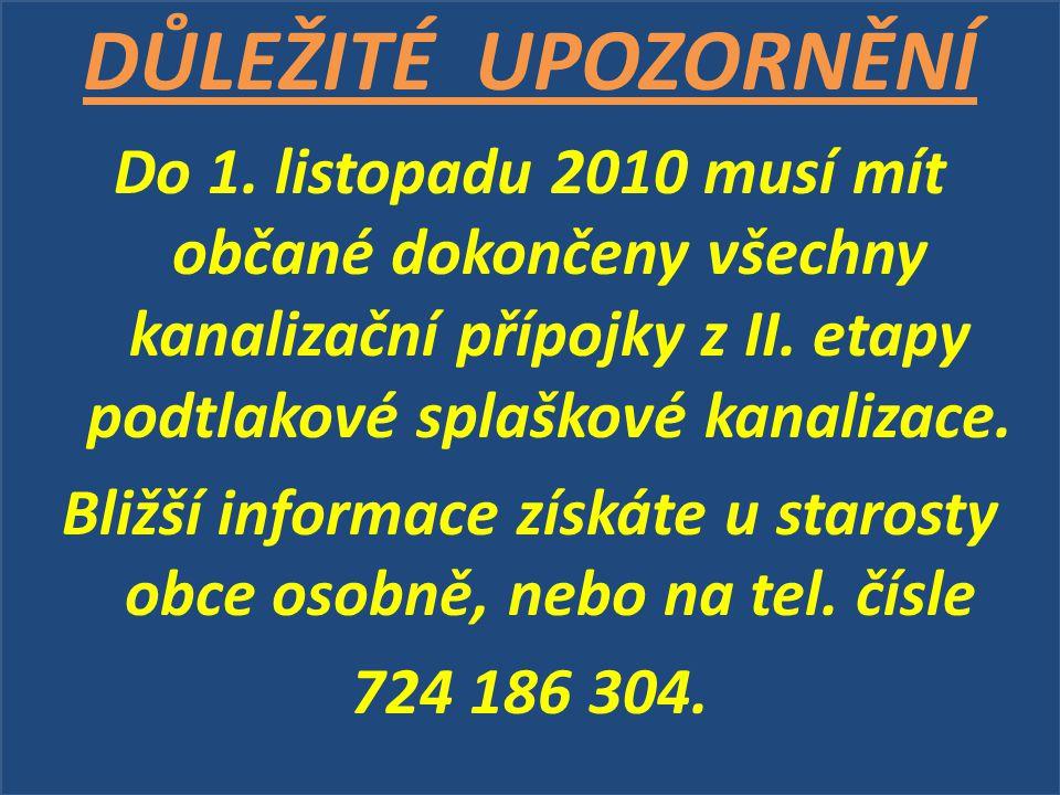 DŮLEŽITÉ UPOZORNĚNÍ Do 1. listopadu 2010 musí mít občané dokončeny všechny kanalizační přípojky z II. etapy podtlakové splaškové kanalizace. Bližší in