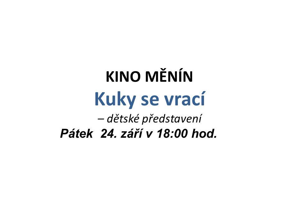 KINO MĚNÍN Kuky se vrací – dětské představení Pátek 24. září v 18:00 hod. Pátek 13. března, 20.00. Vstupné 46 a 49 Kč. Přístupný od 15 let. Německá le