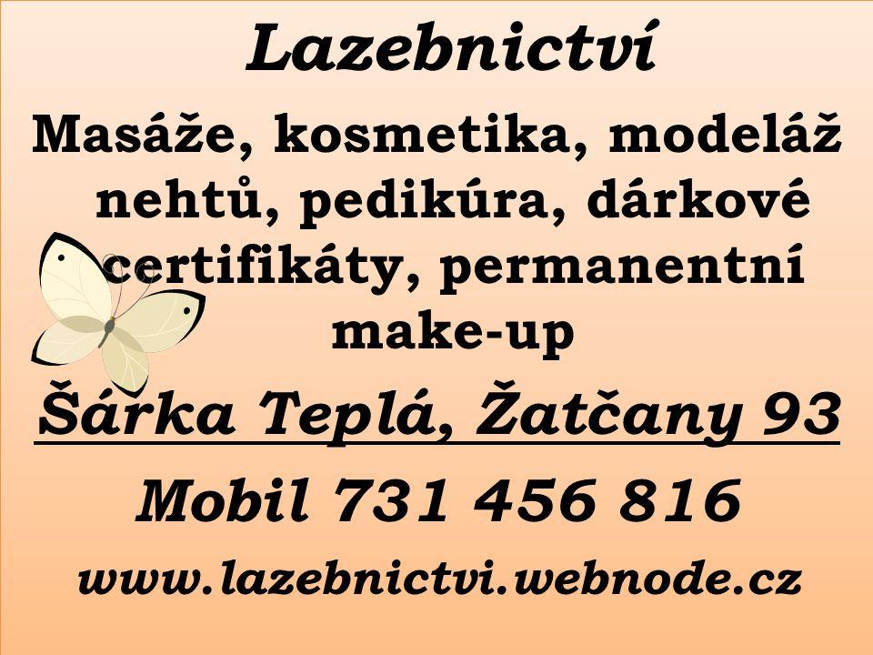 Lazebnictví Masáže, kosmetika, modeláž nehtů, pedikúra, dárkové certifikáty, permanentní make-up Šárka Teplá, Žatčany 93 Mobil 731 456 816 www.lazebni