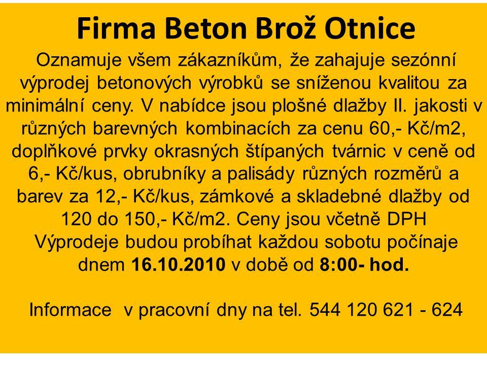 Firma Beton Brož Otnice Oznamuje všem zákazníkům, že zahajuje sezónní výprodej betonových výrobků se sníženou kvalitou za minimální ceny.