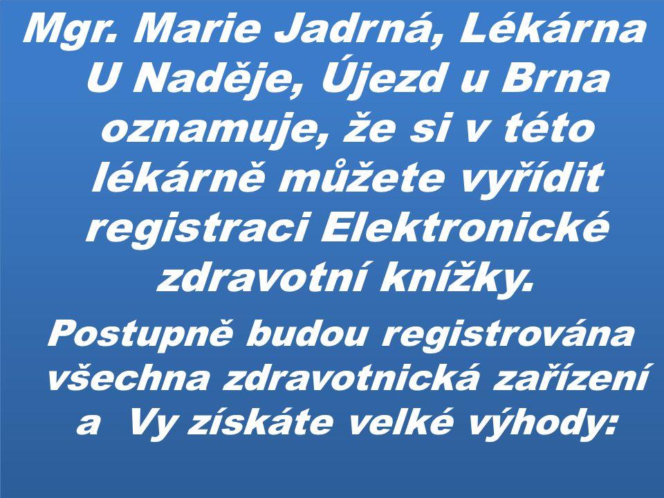 Mgr. Marie Jadrná, Lékárna U Naděje, Újezd u Brna oznamuje, že si v této lékárně můžete vyřídit registraci Elektronické zdravotní knížky. Postupně bud