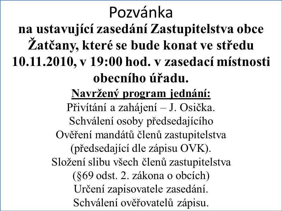 Pozvánka na ustavující zasedání Zastupitelstva obce Žatčany, které se bude konat ve středu 10.11.2010, v 19:00 hod. v zasedací místnosti obecního úřad