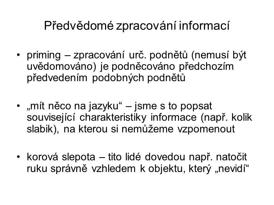 """Předvědomé zpracování informací priming – zpracování urč. podnětů (nemusí být uvědomováno) je podněcováno předchozím předvedením podobných podnětů """"mí"""