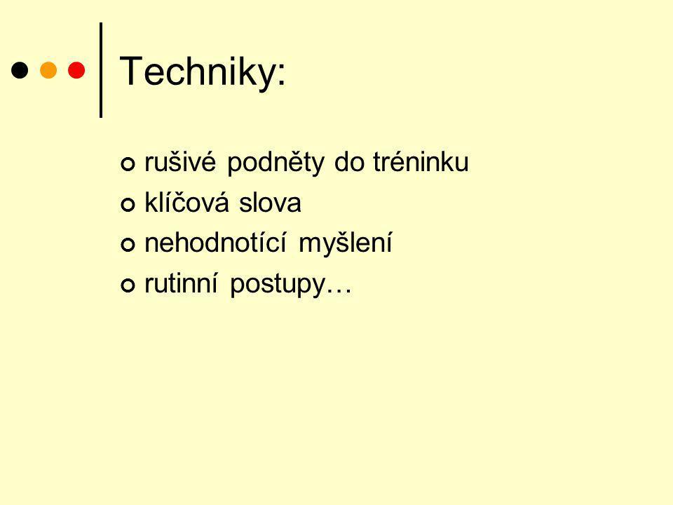 Techniky: rušivé podněty do tréninku klíčová slova nehodnotící myšlení rutinní postupy…