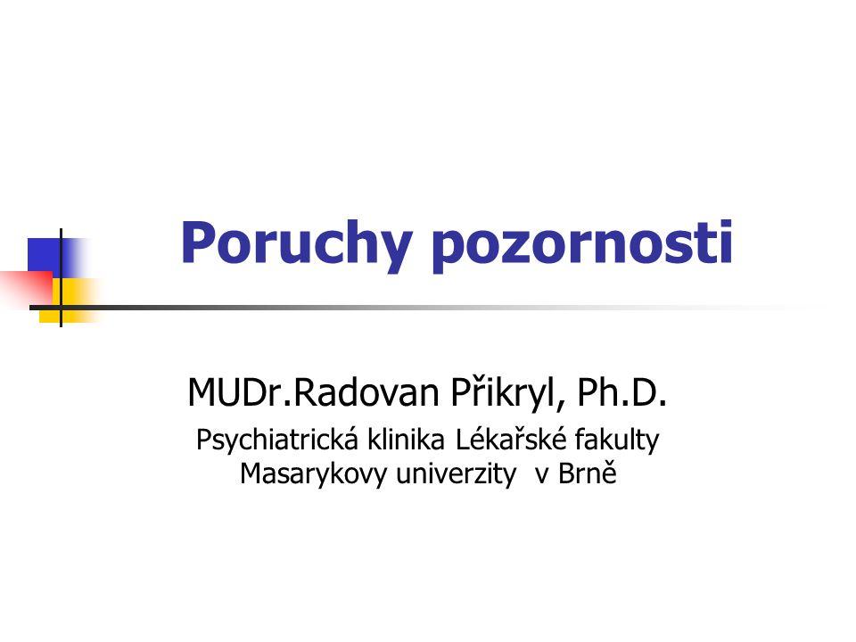 Poruchy pozornosti MUDr.Radovan Přikryl, Ph.D. Psychiatrická klinika Lékařské fakulty Masarykovy univerzity v Brně