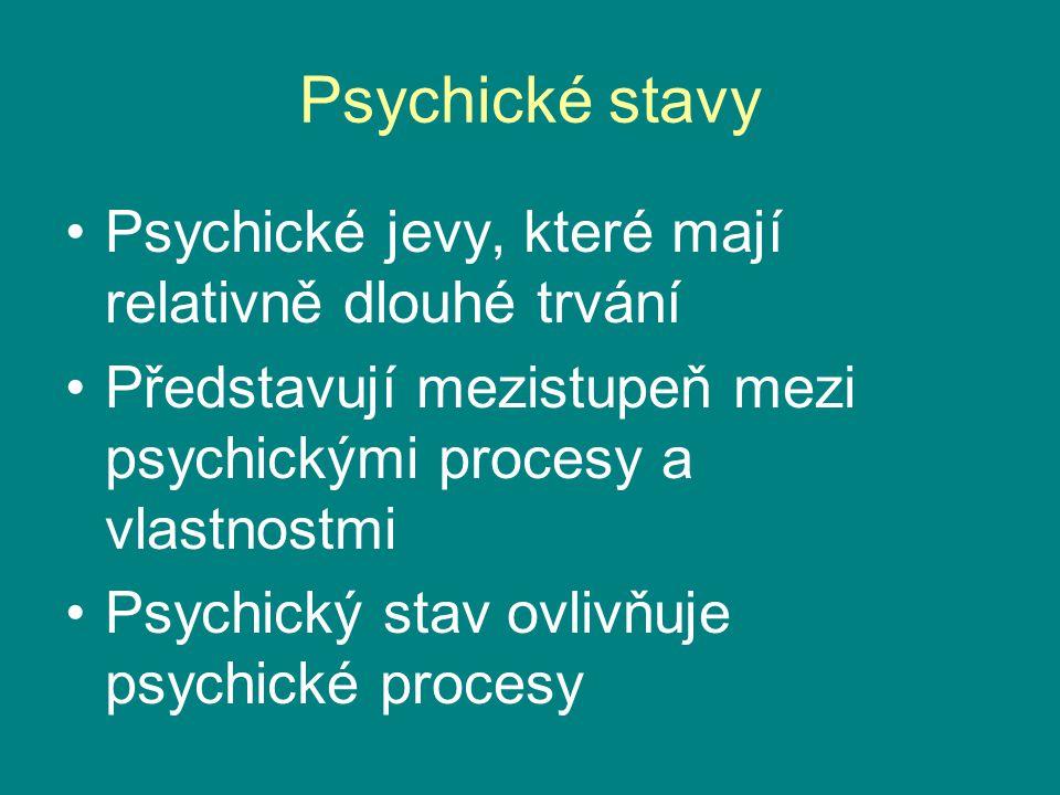 Psychické jevy, které mají relativně dlouhé trvání Představují mezistupeň mezi psychickými procesy a vlastnostmi Psychický stav ovlivňuje psychické pr