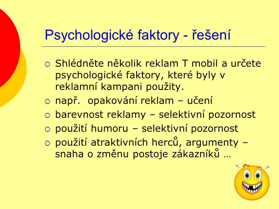 Psychologické faktory - řešení  Shlédněte několik reklam T mobil a určete psychologické faktory, které byly v reklamní kampani použity.
