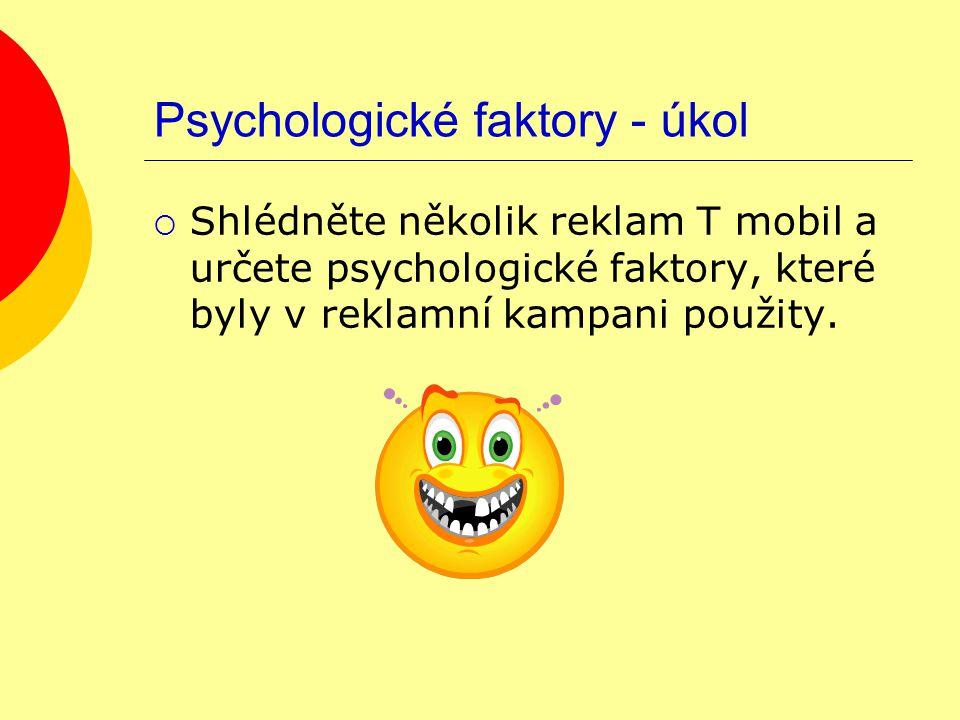 Psychologické faktory - úkol  Shlédněte několik reklam T mobil a určete psychologické faktory, které byly v reklamní kampani použity.