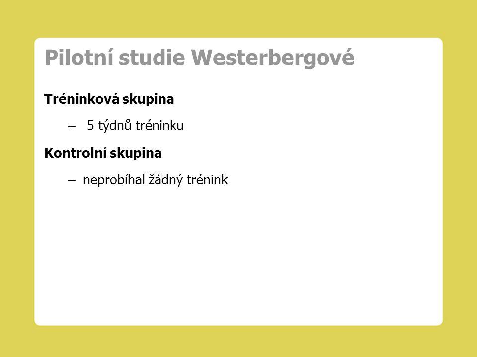 Pilotní studie Westerbergové Tréninková skupina – 5 týdnů tréninku Kontrolní skupina – neprobíhal žádný trénink