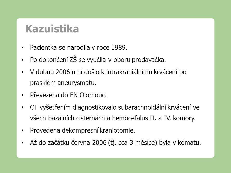 Kazuistika Pacientka se narodila v roce 1989. Po dokončení ZŠ se vyučila v oboru prodavačka. V dubnu 2006 u ní došlo k intrakraniálnímu krvácení po pr