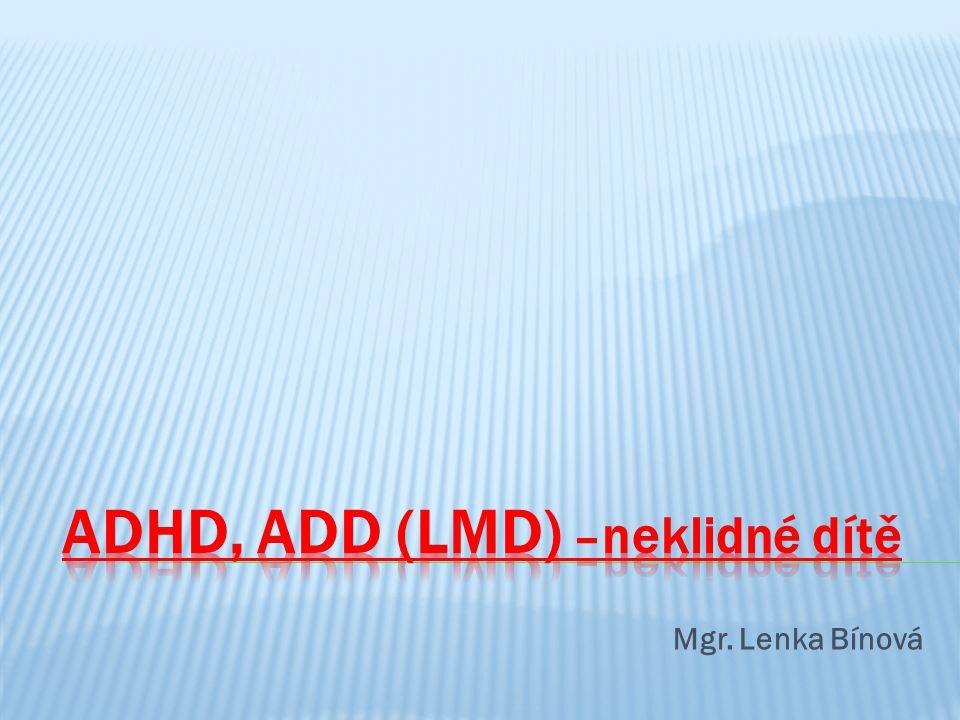 ADHD, ADD - chápeme, jako následek zcela drobného poškození mozkových struktur (nedostatek – vybočení z normy), nebo jako sníženou schopnost některé oblasti mozku.