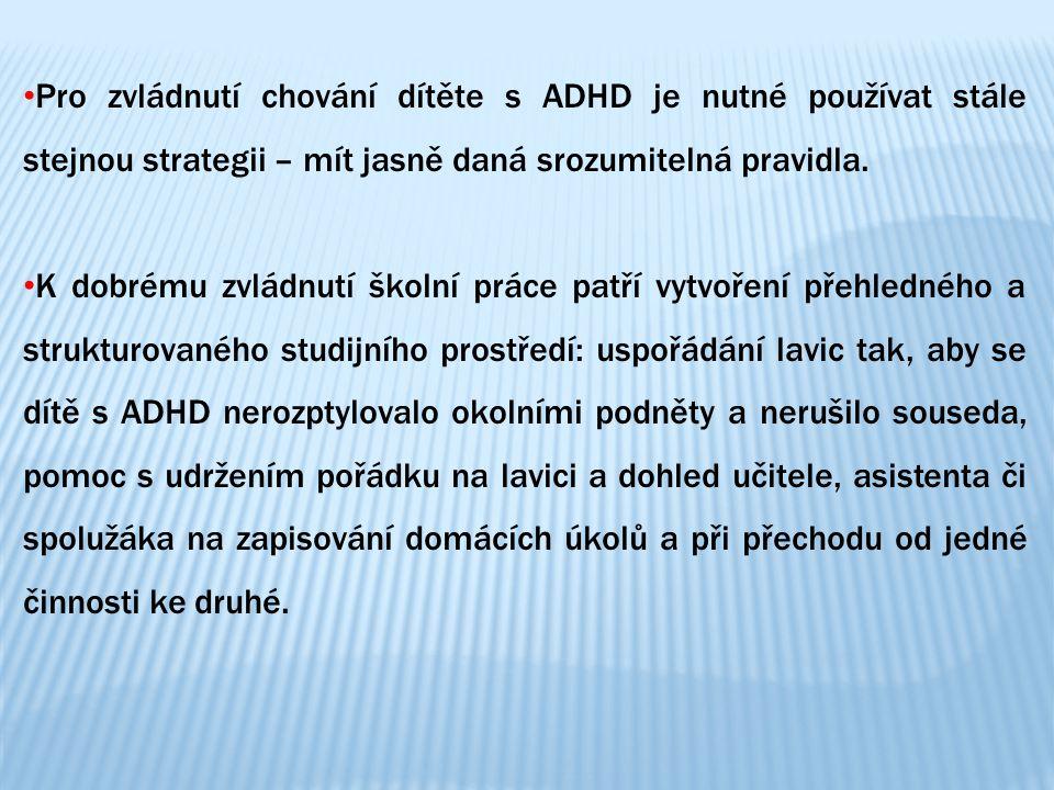 Pro zvládnutí chování dítěte s ADHD je nutné používat stále stejnou strategii – mít jasně daná srozumitelná pravidla. K dobrému zvládnutí školní práce