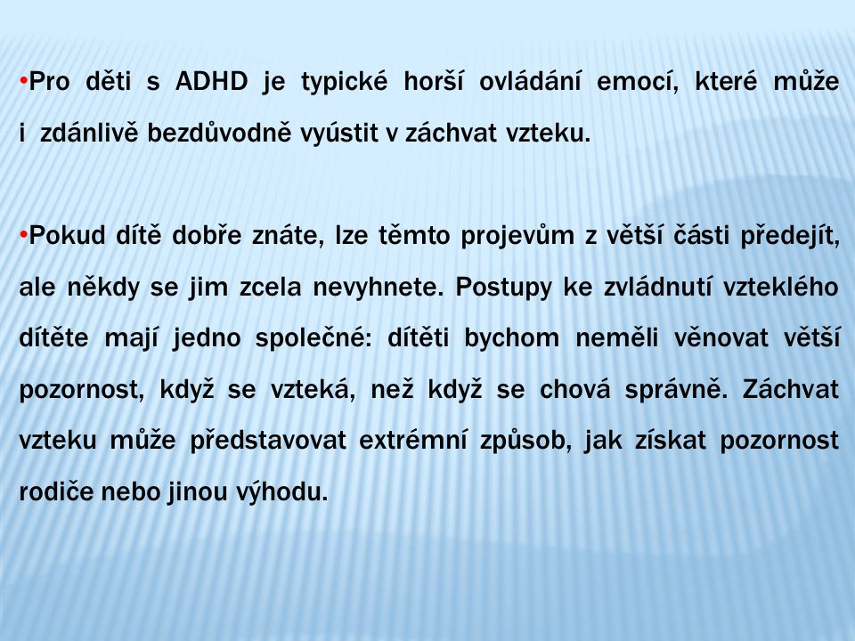Pro děti s ADHD je typické horší ovládání emocí, které může i zdánlivě bezdůvodně vyústit v záchvat vzteku. Pokud dítě dobře znáte, lze těmto projevům