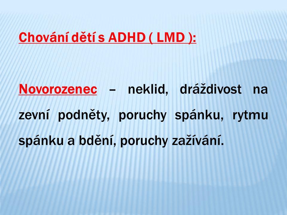 Chování dětí s ADHD ( LMD ): Novorozenec – neklid, dráždivost na zevní podněty, poruchy spánku, rytmu spánku a bdění, poruchy zažívání.