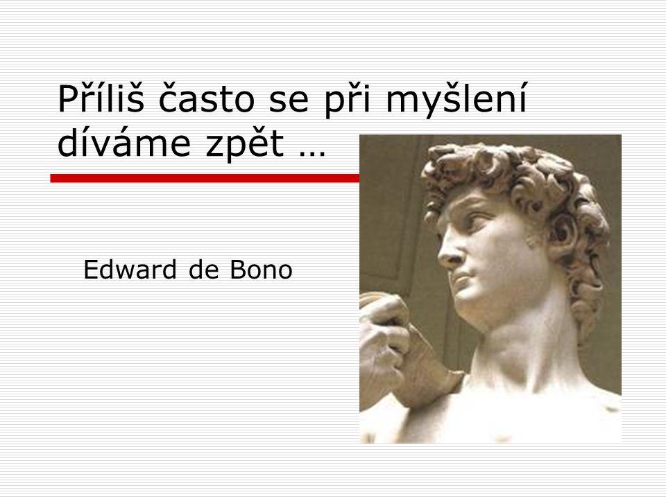 Příliš často se při myšlení díváme zpět … Edward de Bono