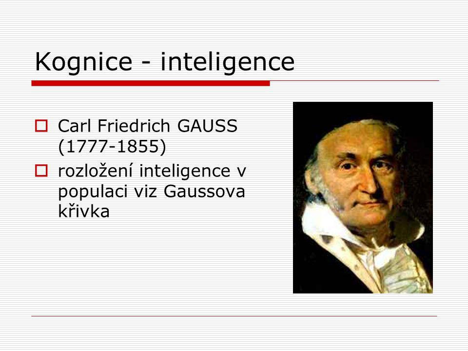 Kognice - inteligence  Carl Friedrich GAUSS (1777-1855)  rozložení inteligence v populaci viz Gaussova křivka