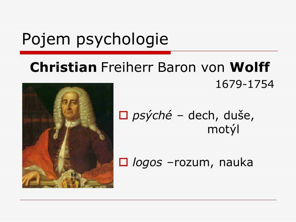 Pojem psychologie Christian Freiherr Baron von Wolff 1679-1754  psýché – dech, duše, motýl  logos –rozum, nauka