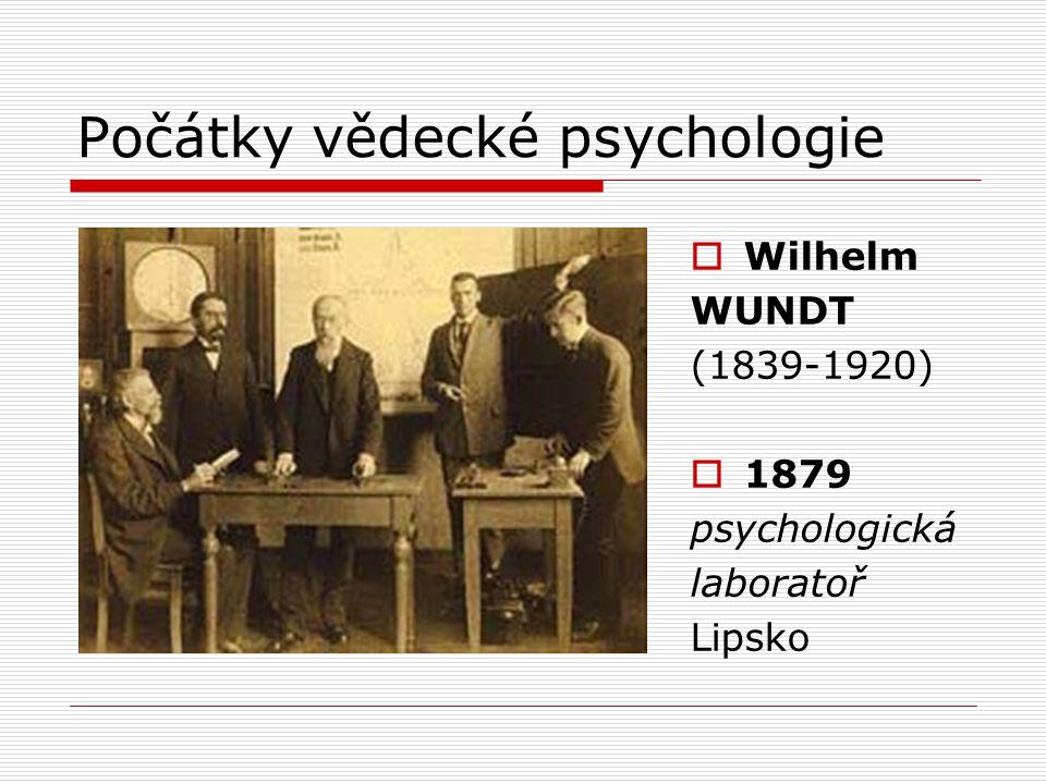 Počátky vědecké psychologie  Wilhelm WUNDT (1839-1920)  1879 psychologická laboratoř Lipsko