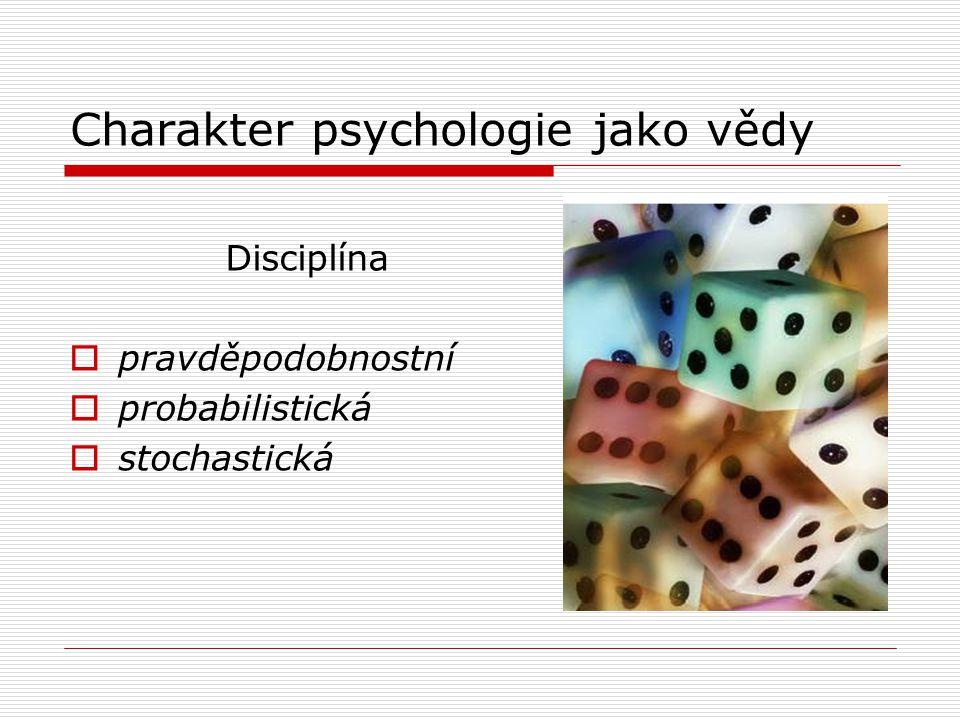 Charakter psychologie jako vědy Disciplína  pravděpodobnostní  probabilistická  stochastická