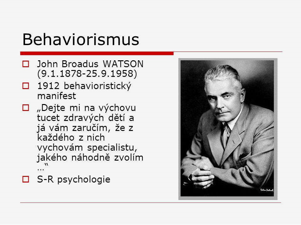 """Behaviorismus  John Broadus WATSON (9.1.1878-25.9.1958)  1912 behavioristický manifest  """"Dejte mi na výchovu tucet zdravých dětí a já vám zaručím, že z každého z nich vychovám specialistu, jakého náhodně zvolím …  S-R psychologie"""