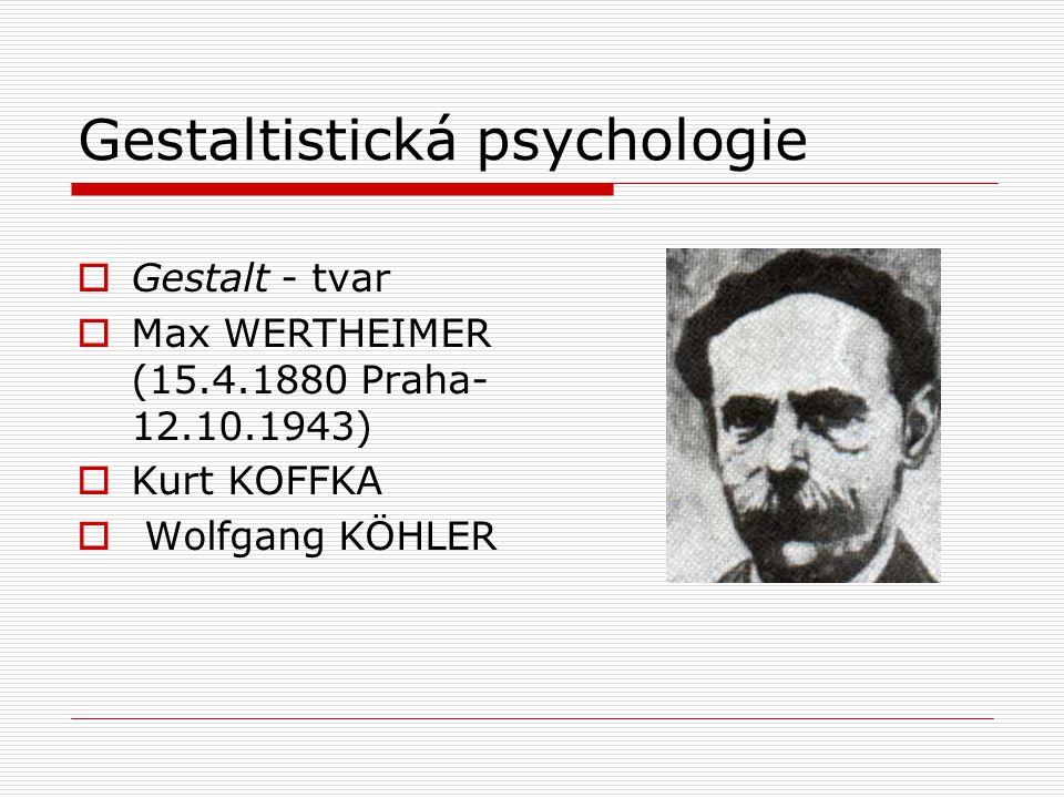 Gestaltistická psychologie  Gestalt - tvar  Max WERTHEIMER (15.4.1880 Praha- 12.10.1943)  Kurt KOFFKA  Wolfgang KÖHLER