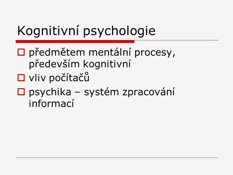 Kognitivní psychologie  předmětem mentální procesy, především kognitivní  vliv počítačů  psychika – systém zpracování informací