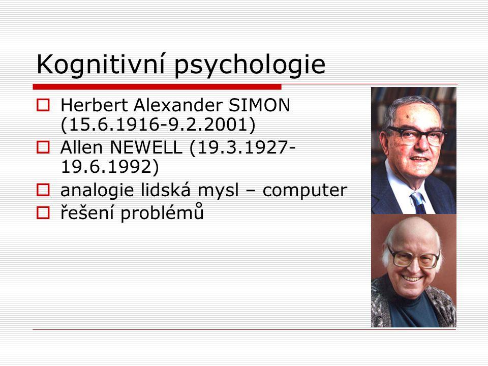Kognitivní psychologie  Herbert Alexander SIMON (15.6.1916-9.2.2001)  Allen NEWELL (19.3.1927- 19.6.1992)  analogie lidská mysl – computer  řešení problémů