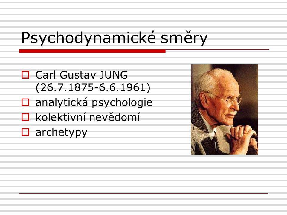 Psychodynamické směry  Carl Gustav JUNG (26.7.1875-6.6.1961)  analytická psychologie  kolektivní nevědomí  archetypy