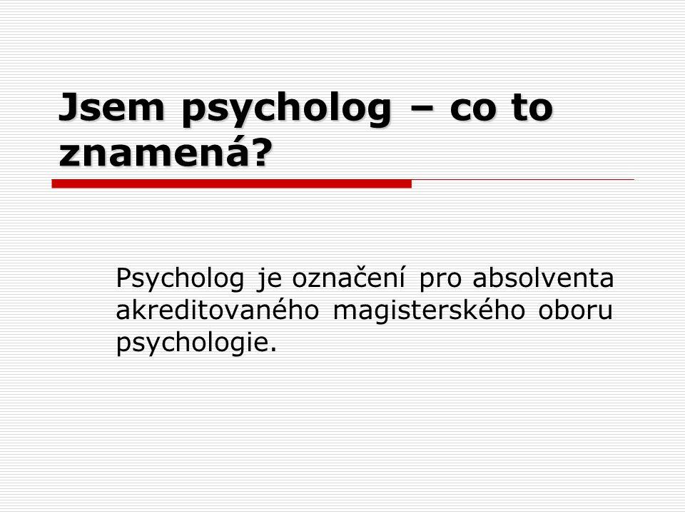 Jsem psycholog – co to znamená.